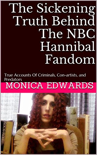 the-sickening-truth-behind-the-nbc-hannibal-fandom-true-accounts-of-criminals-con-artists-and-predat