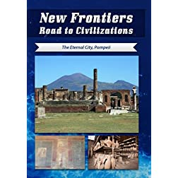 New Frontiers Road to Civilizations The Eternal City, Pompeii