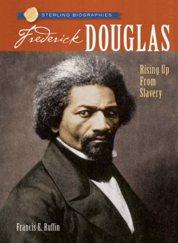 Frederick Douglass: Rising Up from Slavery