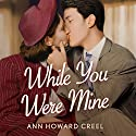 While You Were Mine Audiobook by Ann Howard Creel Narrated by Carly Robins