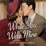 While You Were Mine | Ann Howard Creel