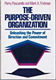 The Purpose-Driven Organization: Unleashing the Power of Direction and Commitment (Jossey Bass Business and Management Series)