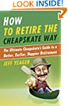 How to Retire the Cheapskate Way: The...