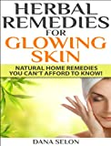 Herbal Remedies for Glowing Skin: Natural Home Remedies You Cant Afford to Know!