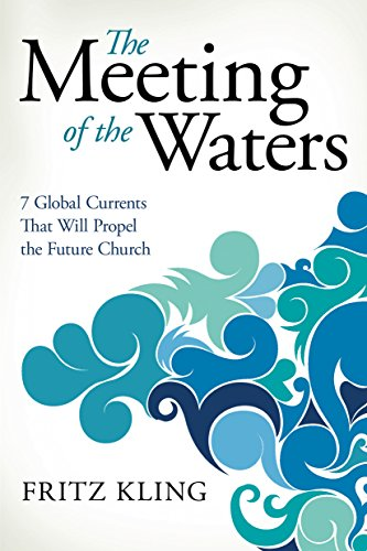 the-meeting-of-the-waters-7-global-currents-that-will-propel-the-future-church