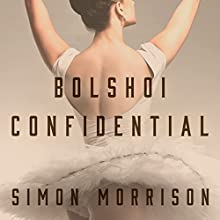 Bolshoi Confidential: Secrets of the Russian Ballet - From the Rule of the Tsars to Today Audiobook by Simon Morrison Narrated by Paul Boehmer