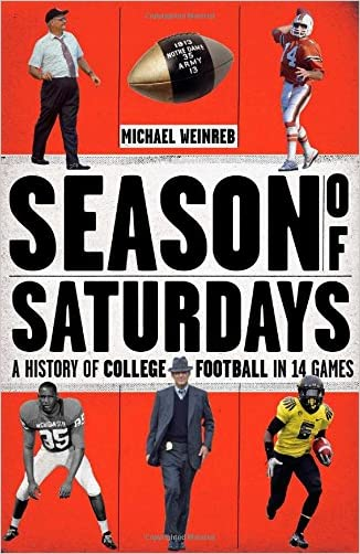 Season of Saturdays: A History of College Football in 14 Games written by Michael Weinreb