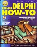 Borland Delphi How-To: The Definitive Delphi Problem Solver