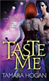 Taste Me (Underbelly Chronicles) by Tamara Hogan