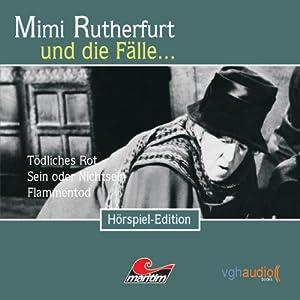 Mimi Rutherfurt und die Fälle... Tödliches Rot, Sein oder Nichtsein, Flammentod Hörspiel