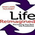 Life Reimagined: Discovering Your New Life Possibilities (       UNABRIDGED) by Richard J. Leider, Alan M. Webber Narrated by Tim Andres Pabon