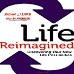 Life Reimagined: Discovering Your New Life Possibilities | Richard J. Leider,Alan M. Webber