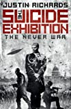 The Suicide Exhibition: The Never War (0091955963) by Richards, Justin