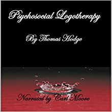 Psychosocial Logotherapy (       UNABRIDGED) by Thomas Hodge Narrated by Carl Moore