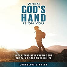 When God's Hand Is on You: Understanding & Walking Out the Call of God on Your Life | Livre audio Auteur(s) : Cornelius Lindsey Narrateur(s) : Cornelius Lindsey