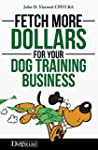 Fetch More Dollars for Your Dog Train...