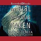 The Girl Who Was Taken Hörbuch von Charlie Donlea Gesprochen von: Nina Alvamar
