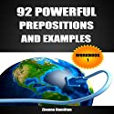 92 Powerful Prepositions and Examples:: Workbook 1 (       UNABRIDGED) by Zhanna Hamilton Narrated by Sam Scholl