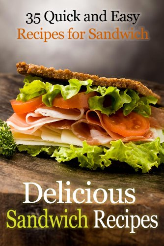Delicious Sandwich Recipes - 35 Quick and Easy recipes for Sandwich by Rachael T.