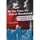 By the Time We Got to Woodstock: The Great Rock 'n' Roll Revolution of 1969 ~ Bruce Pollock