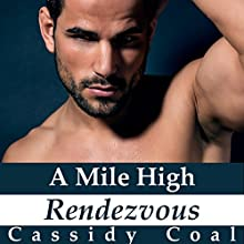 A Mile High Rendezvous: A Mile High Romance, Book 4 Audiobook by Cassidy Coal Narrated by Julia Emlen