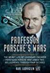 Professor Porsche S Wars: The Secret...