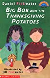 Big Bob and the Thanksgiving Potato (Hello Reader) (059064095X) by Pinkwater, Daniel