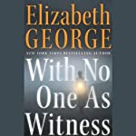 With No One As Witness (       ABRIDGED) by Elizabeth George Narrated by Charles Keating
