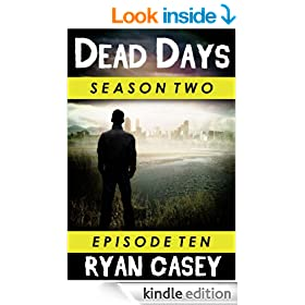 Dead Days: Episode 10 (A Zombie Apocalypse Serial)