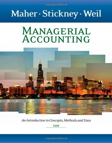 Maher, Michael W.; Stickney, Clyde P.; Weil, Roman L.'s Managerial Accounting: An Introduction to Concepts, Methods and Uses 10th (tenth) edition by Maher, Michael W.; Stickney, Clyde P.; Weil, Roman L. published by South-Western College Pub [Hardcover] (