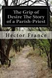 img - for The Grip of Desire The Story of a Parish-Priest book / textbook / text book