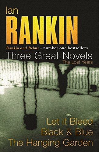 Ian Rankin: Three Great Novels: The Lost Years: Let It Bleed, Black & Blue, The Hanging Garden