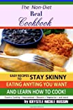 Krystle Nicole Russin The Non-Diet Real Cookbook: Easy Recipes to Stay Skinny Eating Anything You Want and Learn How to Cook!