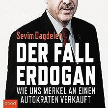 Der Fall Erdogan: Wie uns Merkel an einen Autokraten verkauft Hörbuch von Sevim Dagdelen, Can Dündar Gesprochen von: Sabine Stark