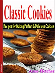 Classic Cookies: Recipes for making Perfect and Delicious Cookies
