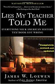 an analysis of american history in lies my teacher told me by james w loewen lies my teacher told me - james w loewen chapter 6: john brown and abraham lincoln: the invisibility of antiracism in american history textbooks will the real john brown, please stand up.