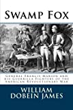 Swamp Fox: General Francis Marion and his Guerrilla Fighters of the American Revolutionary War