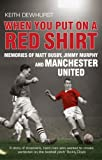 img - for When You Put on a Red Shirt: Memories of Matt Busby, Jimmy Murphy and Manchester United by Keith Dewhurst (2012-01-05) book / textbook / text book
