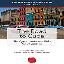 The Road to Cuba: The Opportunities and Risk for US Businesses (       UNABRIDGED) by Knowledge@Wharton, Mauro F. Guillén, Faquiry Diaz Cala, Gustavo Arnavat Narrated by Tim Andres Pabon