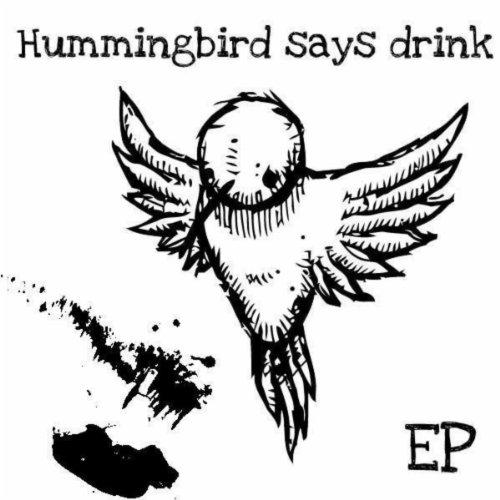 Hummingbird Says Drink [Explicit]