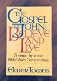 Gospel of John, The: Believe and Life: A Verse-by-Verse Bible Study Commentary (0800753585) by Elmer Towns