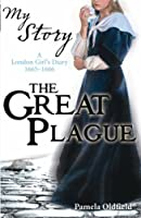 The Great Plague - a London  Girl's Diary 1665 - 1666 (My Story)