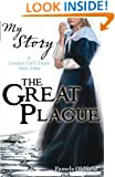 The Great Plague: A London Girl's Diary, 1665-1666 (My Story)