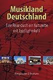 Image de Musikland Deutschland: Eine Reise durch ein Kulturerbe mit Josef Lehmkuhl