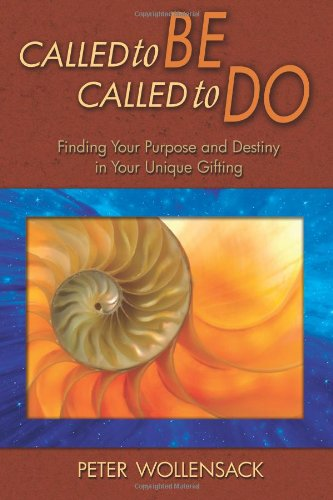 Called to Be, Called to Do: Finding Your Purpose and Destiny in Your Unique Gifting