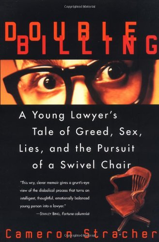 Double Billing: A Young Lawyer's Tale Of Greed, Sex,...