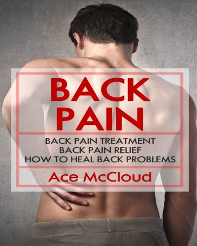Back Pain: Back Pain Treatment: Back Pain Relief: How To Heal Back Problems (The Ultimate Guide For Healing Upper Mid and Lower Back Pain With Nutrition Exercise Stretches and Rehabilitation) (Ace Nutrition compare prices)