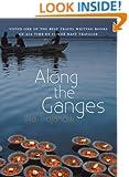 Along The Ganges (Haus Publishing - Armchair Traveller)