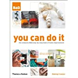 You Can Do It: The Complete B&Q Step-by-Step Book of Home Improvementby Barnard