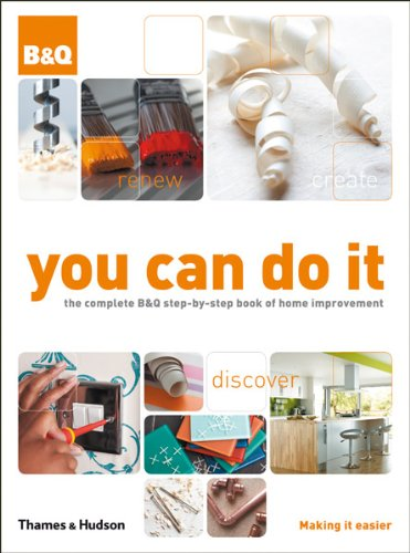 You Can Do It: The Complete B&Q Step-by-Step Book of Home Improvement